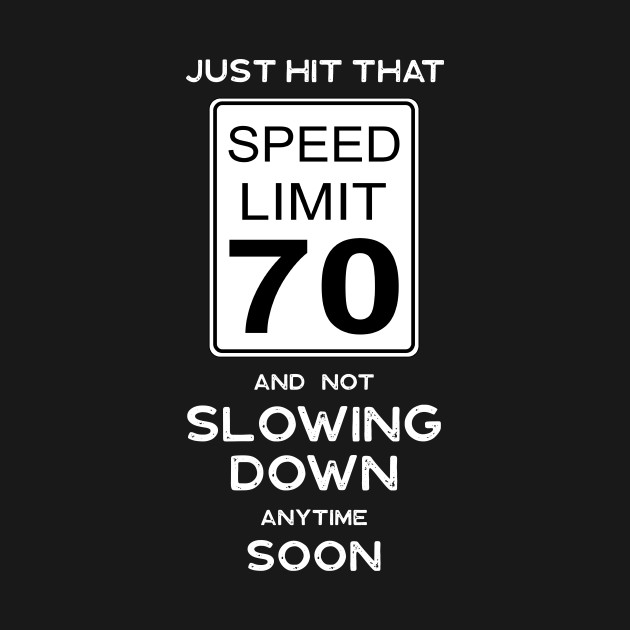 70th Birthday Gift Ideas Speed Limit 70 Sign