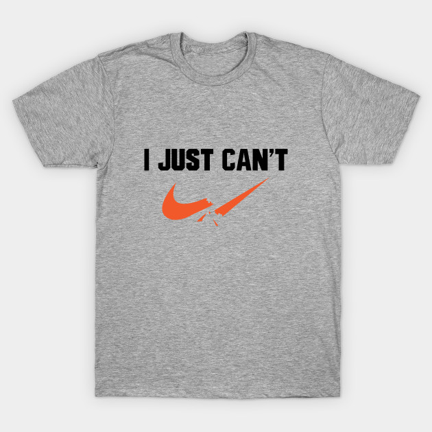 I Just Can/'t T Shirt Nike Logo Funny Parody