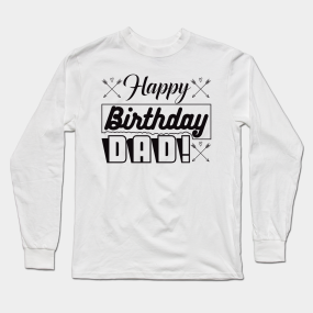 Birthday Tshirt Happy Dad Long Sleeve T Shirt