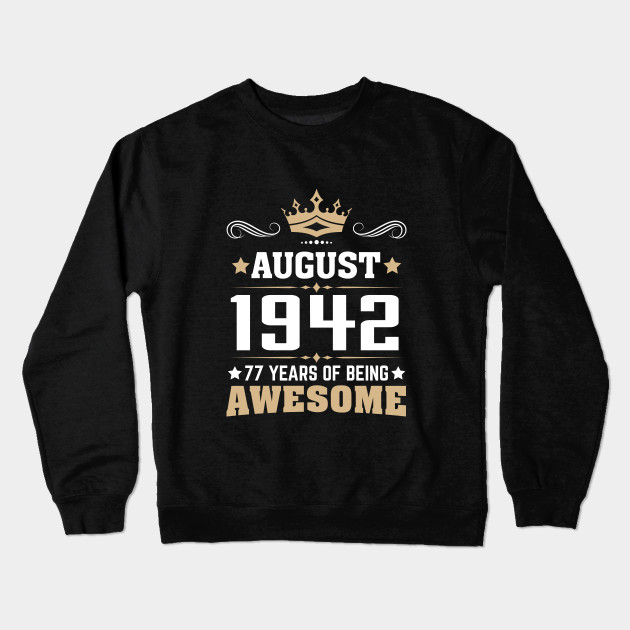 August 1942 77 Years Of Being Awesome Crewneck Sweatshirt