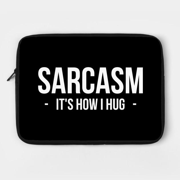 Sarcasm It's How I Hug T-Shirt Funny Sarcastic Gift Shirt