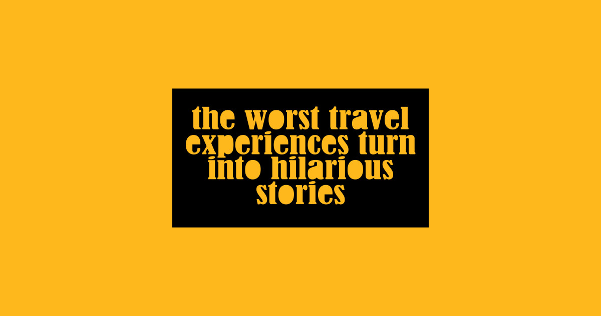 Traveling and Humor - Traveling