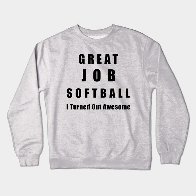 9e7985c45 Great Job Softball Funny - Softball - Crewneck Sweatshirt | TeePublic