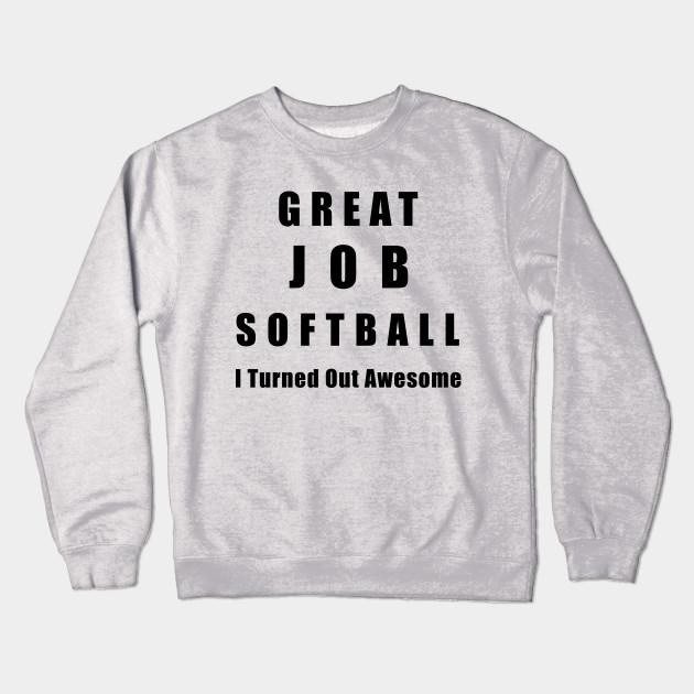 9e7985c45 Great Job Softball Funny - Softball - Crewneck Sweatshirt | TeePublic