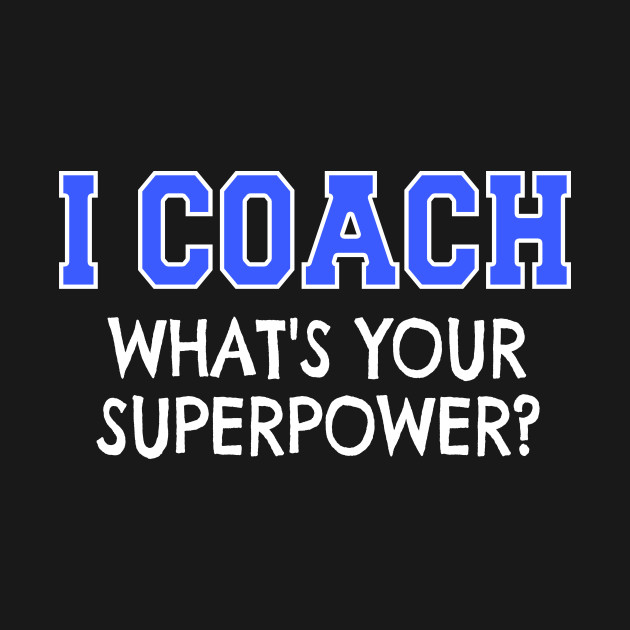 7b06f2611 I Coach Whats Your Superpower Funny Coaching T-Shirt T Shirt - Coach ...
