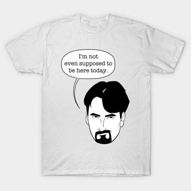 Popular I'm not even supposed to be here today. - Clerks - T-Shirt | TeePublic WJ53
