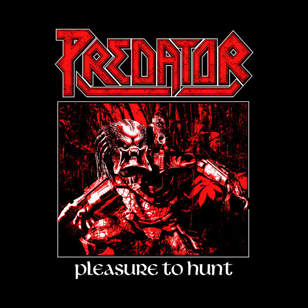 PREDATOR - Pleasure to hunt