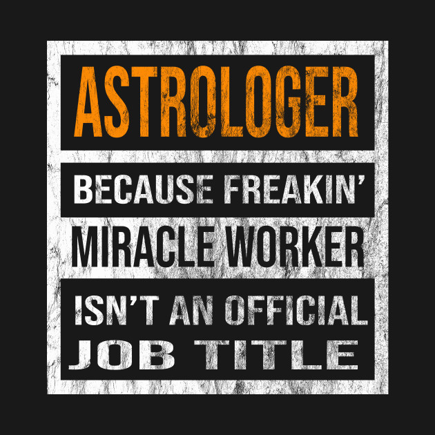 Astrologer Because Freakin Miracle Worker Is Not An Official Job Title