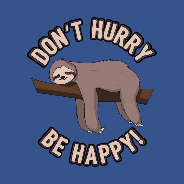 Don't Hurry Be Happy Sloth
