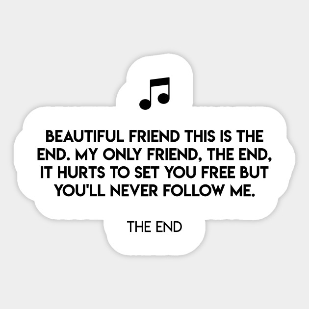 Beautiful Friend This Is The End My Only Friend The End It Hurts To Set You Free But You Ll Never Follow Me The End The End Sticker Teepublic