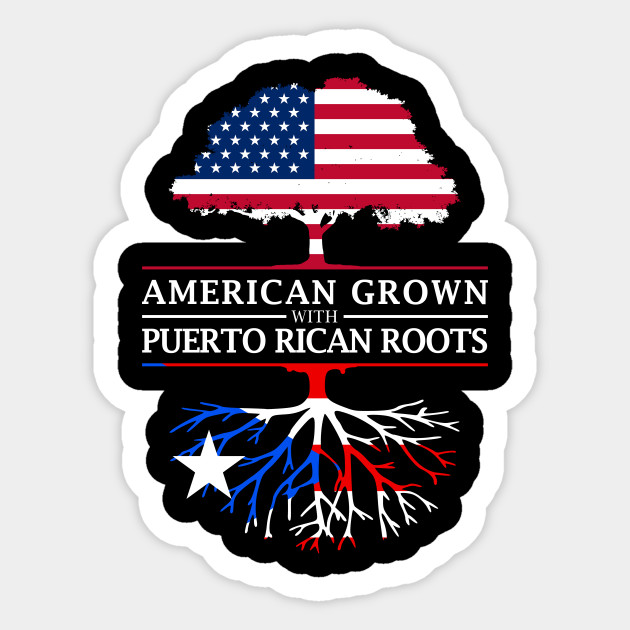 American Grown with Puerto Rican Roots - Puerto Rico Design