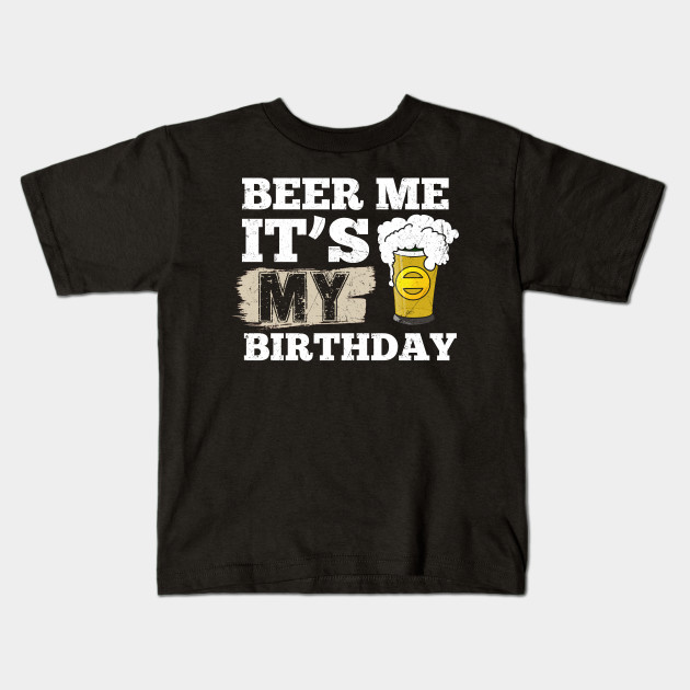 Beer Me Its My Birthday T Shirt Funny Drinking Shirts