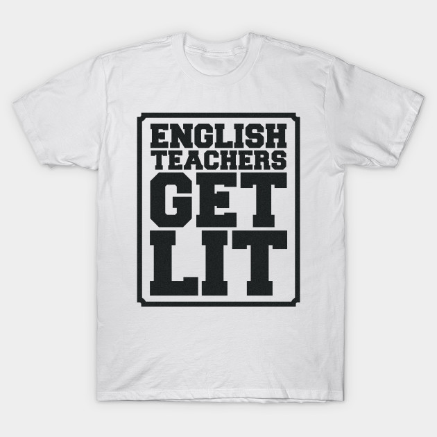ef834f99 English Teachers Are Lit - Design - English Teacher - T-Shirt ...