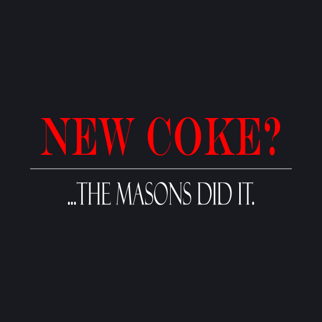 New Coke?... Masons did it?