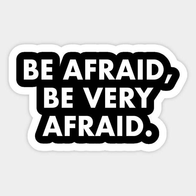 Be Very Afraid: Be Afraid, Be Very Afraid T-shirt Funny Slogan Quote
