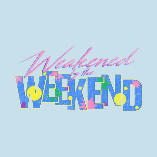 Weakened by the Weekend