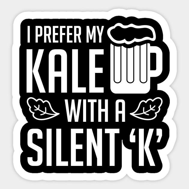 eb5764db2 Beer Kale Lover Prefer Kale With Silent K - Funny Beer Kale Lover ...