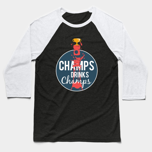 b756cd47d Champs Drink Champs Champagne Drinkers T-shirt - Drink - Baseball T ...