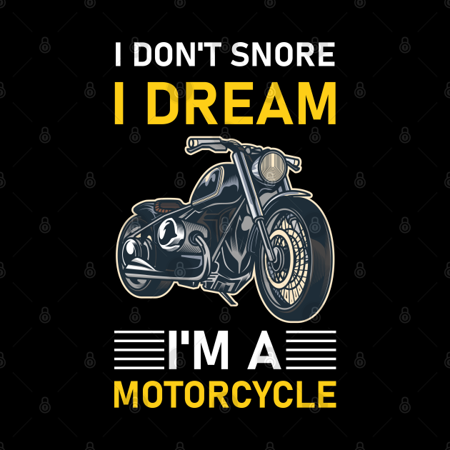 I Don't Snore I Dream I'm A Motorcycle , funny motorbike gift