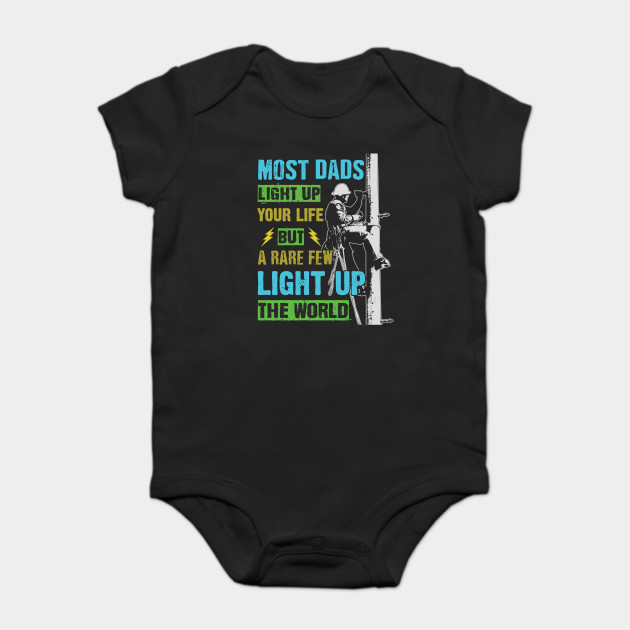 dbbc8ed92 Most Dads Light Up Your Life But A Rare Few Light Up The World - Father's  Day Onesie