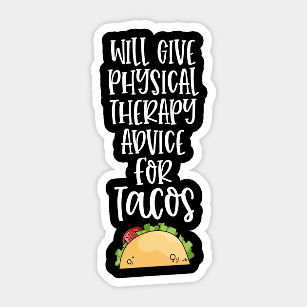 Will Give Physical Therapy Advice For Tacos Funny Physical Therapy Advice For Tacos Funny Sticker Teepublic