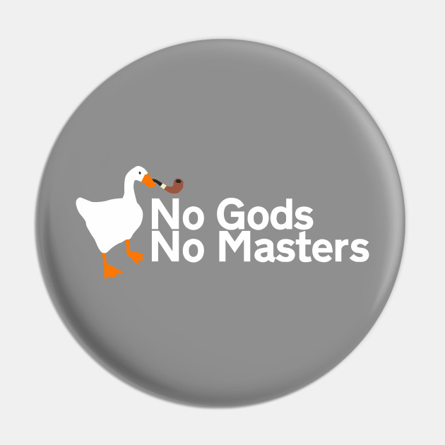 No Gods No Masters | Untitled Goose Game