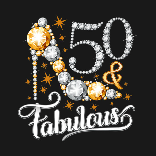 50 And Fabulous Tshirt For Ladies 50th Birthday T Shirt