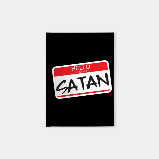 Hello my name is SATAN