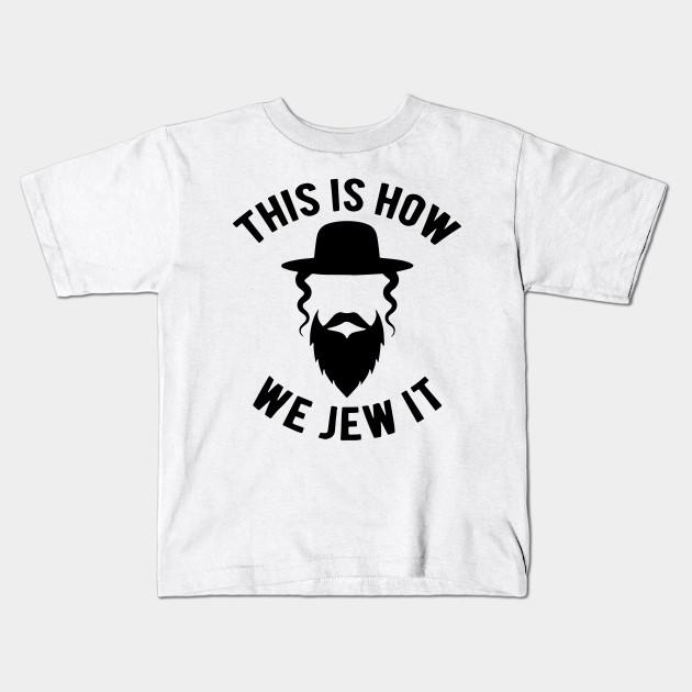 2e9bb04adb This Is How We Jew I Jewish Funny Gift - This - Kids T-Shirt | TeePublic