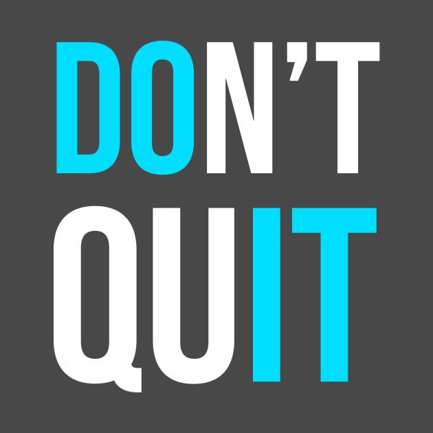 Don T Quit Do It Fit T Shirt Teepublic