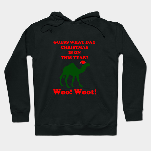 Guess What Day Christmas Is On Hump Day Hoodie