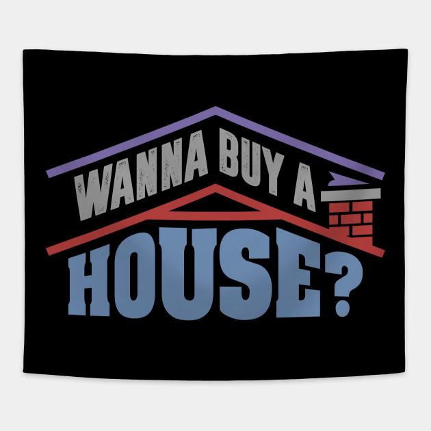 wanna buy a house popular real estate agent quote real estate
