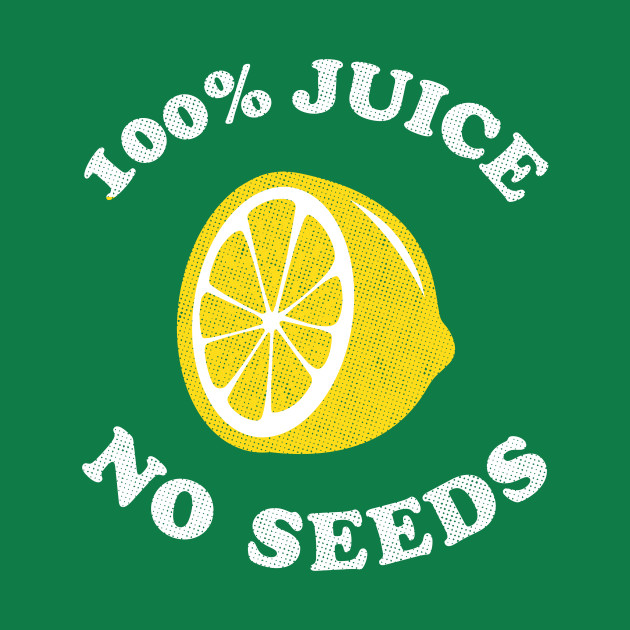 Vasectomy T-Shirt - 100 Hundred Percent Juice No Seeds