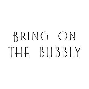 Bring on The Bubbly t-shirts