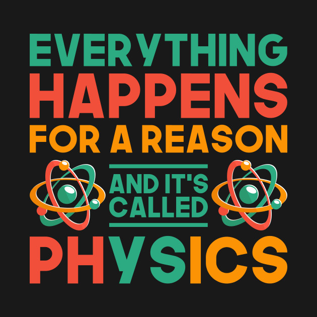 Science Everything Happens For A Reason Physics