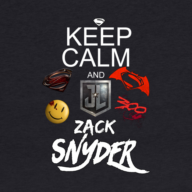 Keep Calm, and ZACK SNYDER