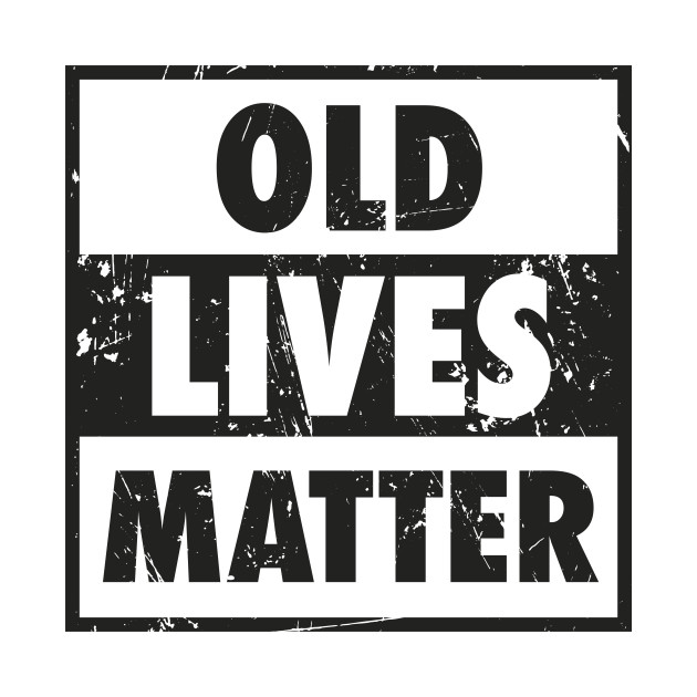Old Lives Matter Funny 40th 50th 60th 70th 80th Birthday ...