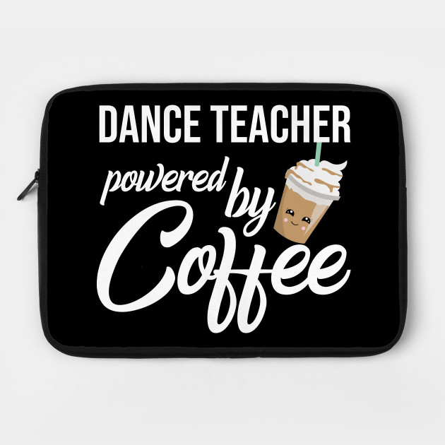 Dance Teacher Powered By Coffee - Funny
