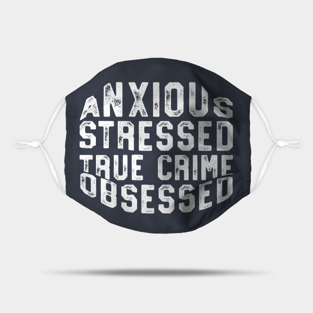 Anxious Stressed True Crime Obsessed Gift Podcast Junkie