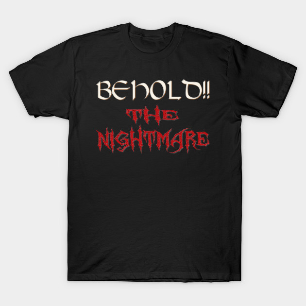 BEHOLD THE NIGHTMARE T-Shirt-TOZ
