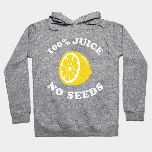 Vasectomy T-Shirt - 100 Hundred Percent Juice No Seeds Hoodie