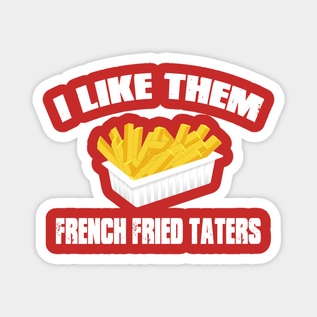 Sling Blade Quote - I Like Them French Fried Taters