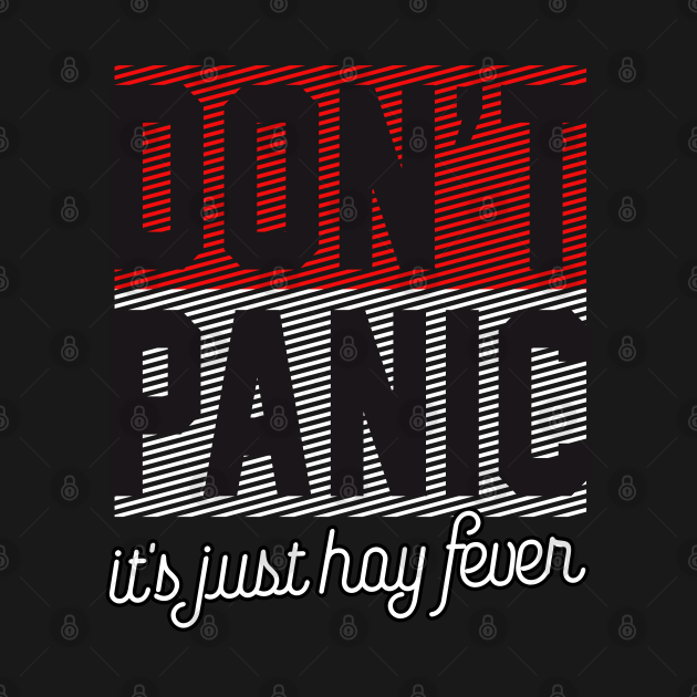 Cool Saying Don`t Panic It`s Just Hay Fever