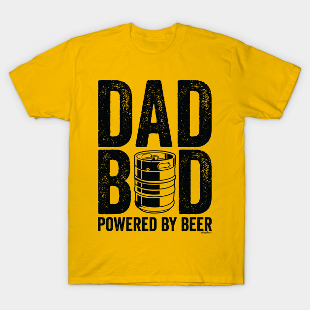 4688b6796 Dad Bod Powered By Beer - Father Day - T-Shirt | TeePublic