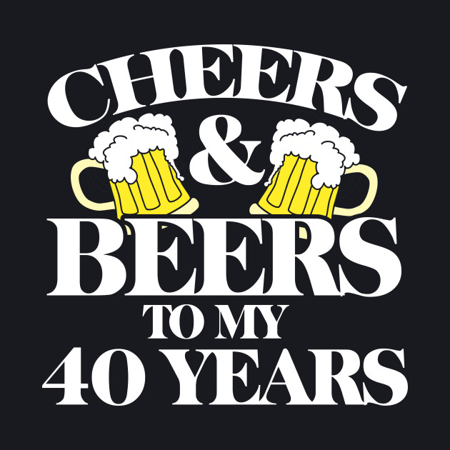 Cheers and Beers to my 40 years