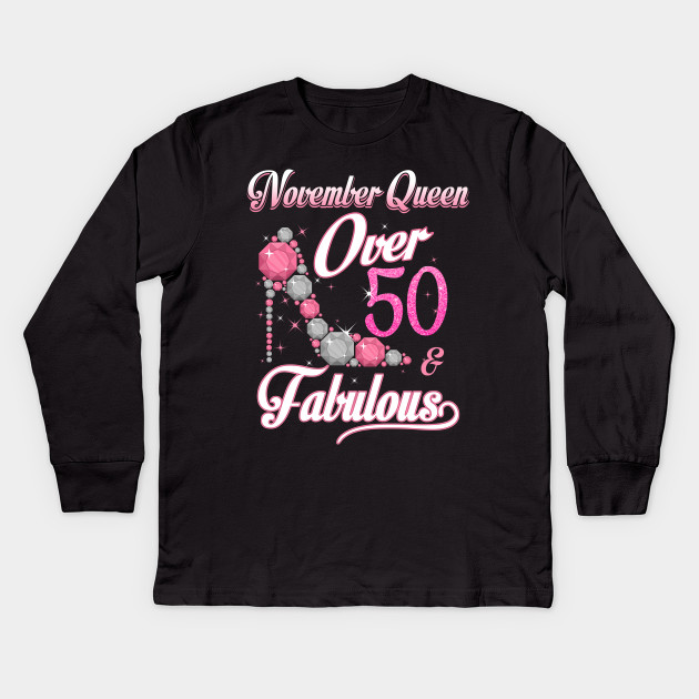 Women November Queen Over 50 Fabulous T Shirt Years Old Tees Kids Long Sleeve