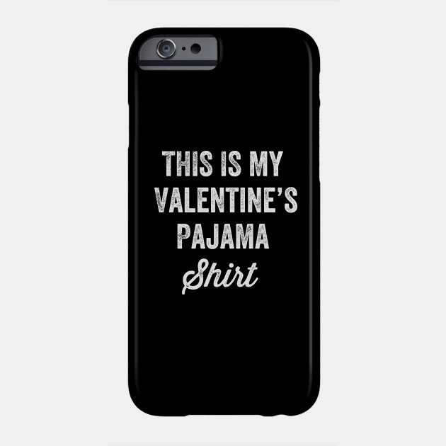 This is my valentine's pajama shirt Phone Case