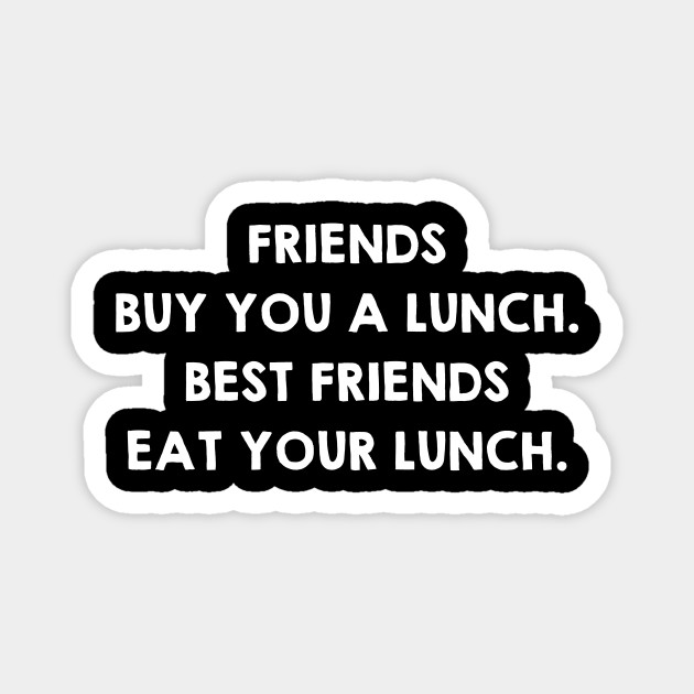 Real Friends Eat Your Lunch. Funny Friendship Quotes / Sayings Gifts