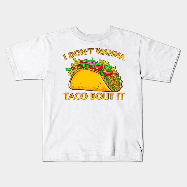 b49b0f359 I Don't Wanna Taco Bout it Shirt Funny Taco T Shirt - Taco Lover ...