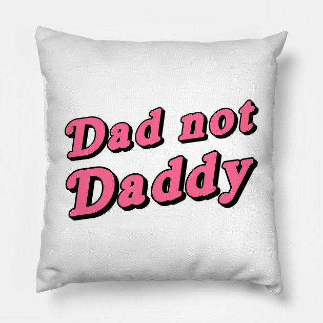 Dad Not Daddy
